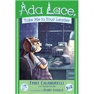 Ada Lace, Take Me to Your Leader by Calandrelli, Emily; Weston, Tamson; Kurilla, Renée, 9781481486040