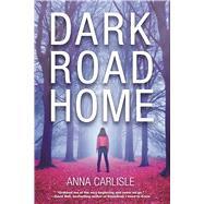 Dark Road Home A Gin Sullivan Mystery by Carlisle, Anna, 9781629536040