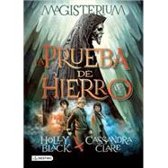 La prueba de hierro / The Iron Trial by Black, Holly; Clare, Cassandra; Nunes, Patricia, 9786070726040