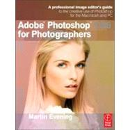 Adobe Photoshop CS6 for Photographers: A Professional Image Editor's Guide to the Creative Use of Photoshop for the Macintosh and PC by Evening, Martin, 9780240526041