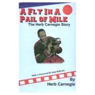 A Fly in a Pail of Milk: The Herb Carnegie Story by Carnegie, Herb, 9780889626041