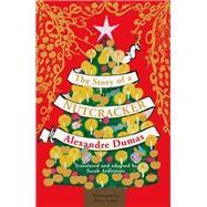 The Story of a Nutcracker by Dumas, Alexandre; Arden, Kitty; Ardizzone, Sarah, 9780099596042