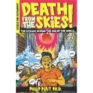 Death from the Skies! : The Science Behind the End of the World by Plait, Ph.D., Philip (Author), 9780143116042