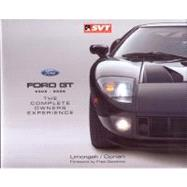 Ford GT 2005-2006 : The Complete Owners Experience by Limongelli, Joseph V.; Cipriani, Marcie A., 9780975436042