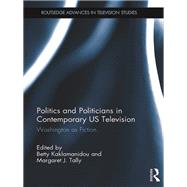Politics and Politicians in Contemporary US Television: Washington as Fiction by Kaklamanidou; Betty, 9781472486042