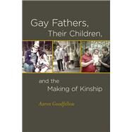 Gay Fathers, Their Children, and the Making of Kinship by Goodfellow, Aaron, 9780823266043