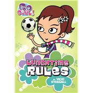 Go Girl! #6: Lunchtime Rules by Steggall, Vicki, 9781250096043