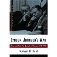 Lyndon Johnson's War : America's Cold War Crusade in Vietnam, 1945-1968 by Hunt, Michael H., 9780809016044
