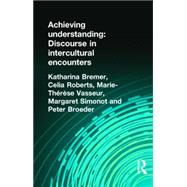 Achieving Understanding: Discourse in Intercultural Encounters by Broeder; Peter, 9781138836044