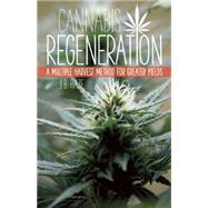 Cannabis Regeneration A Multiple Harvest Method for Greater Yields by Haze, J.B., 9781937866044
