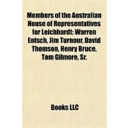 Members of the Australian House of Representatives for Leichhardt : Warren Entsch, Jim Turnour, David Thomson, Henry Bruce, Tom Gilmore, Sr by , 9781157256045