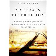 My Train to Freedom by Backer, Ivan A., 9781634506045