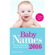 Baby Names 2016: This Year's Best Baby Names: State to State by Turner, Eleanor, 9781910336045