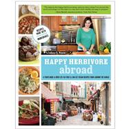 Happy Herbivore Abroad : A Travelogue and over 135 Fat-Free and Low-Fat Vegan Recipes from Around the World by Nixon, Lindsay S., 9781937856045