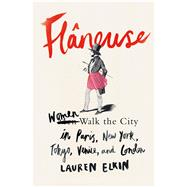 Flâneuse Women Walk the City in Paris, New York, Tokyo, Venice, and London by Elkin, Lauren, 9780374156046