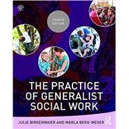 The Practice of Generalist Social Work by Birkenmaier; Julie, 9781138676046