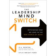 The Leadership Mind Switch: Rethinking How We Lead in the New World of Work by Benton, D. A.; Wright-Ford, Kylie, 9781259836046