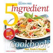 Simply Gluten Free 5 Ingredient Cookbook Fast, Fresh & Simple! 15-Minute Recipes by Kicinski, Carol, 9781942556046