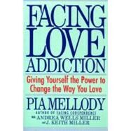 Facing Love Addiction: Giving Yourself the Power to Change the Way You Love --The Love Connection to Codependence by Mellody, Pia, 9780062506047