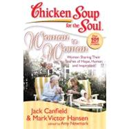 Chicken Soup for the Soul: Woman to Woman Women Sharing Their Stories of Hope, Humor, and Inspiration by Canfield, Jack; Hansen, Mark Victor; Newmark, Amy, 9781935096047
