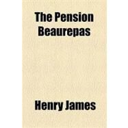 The Pension Beaurepas by James, Henry, 9781153716048