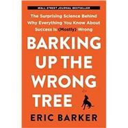 Barking Up the Wrong Tree by Barker, Eric, 9780062416049