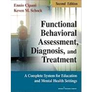 Functional Behavioral Assessment, Diagnosis, and Treatment: A Complete System for Education and Mental Health Settings by Cipani, Ennio, Ph.D., 9780826106049