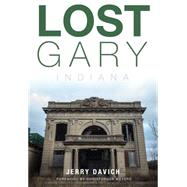 Lost Gary, Indiana by Davich, Jerry; Meyers, Christopher, 9781626196049