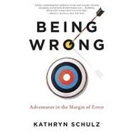 Being Wrong: Adventures in The Margin of Error by Schulz, Kathryn, 9780061176050