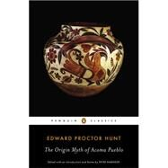 The Origin Myth of Acoma Pueblo by Hunt, Edward Proctor; Hunt, Henry Wayne; Hunt, Wilbert Edward; Stirling, Matthew W.; Parsons, Elsie Clews, 9780143106050