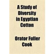 A Study of Diversity in Egyptian Cotton by Cook, Orator Fuller; Mclachlan, Argyle, 9780217906050