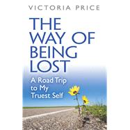 The Way of Being Lost A Road Trip to My Truest Self by Price, Victoria, 9780486816050