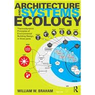 Architecture and Systems Ecology: Thermodynamic Principles of Environmental Building Design, in three parts by Braham; William, 9781138846050