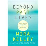 Beyond Past Lives: What Parallel Realities Can Teach Us About Relationships, Healing, and Transformation by Kelley, Mira; Dyer, Wayne W., 9781401946050