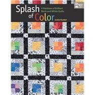 Splash of Color: A Rainbow of Brilliant Black-and-white Quilts by Kunkel, Jackie, 9781604686050
