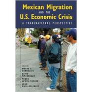 Mexican Migration and the U.s. Economic Crisis: A Transnational Perspective by Cornelius,Wayne, 9780980056051