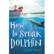 How to Speak Dolphin by Rorby, Ginny, 9780545676052