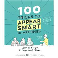 100 Tricks to Appear Smart in Meetings How to Get By Without Even Trying by Cooper, Sarah, 9781449476052