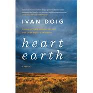 Heart Earth A Memoir by Doig, Ivan, 9781501156052
