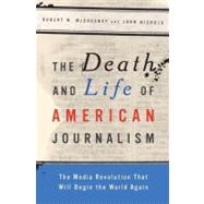 The Death and Life of American Journalism by McChesney, Robert W., 9781568586052