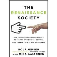 The Renaissance Society: How the Shift from Dream Society to the Age of Individual Control will Change the Way You Do Business by Jensen, Rolf; Aaltonen, Mika, 9780071806053