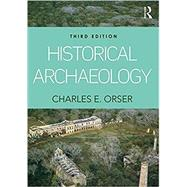 Historical Archaeology by Orser, Jr.; Charles E., 9781138126053