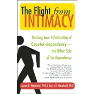 The Flight from Intimacy Healing Your Relationship of Counter-dependence ? The Other Side of Co-dependency by Weinhold, Janae B.; Weinhold, Barry K.; Bradshaw, John, 9781577316053