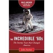 The Incredible '60s by Archer, Jules; Gitlin, Todd, 9781632206053