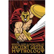 Heroes, Gods & Monsters of Ancient Greek Mythology by Ford, Michael; Coveney, Eoin, 9781910706053