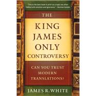 The King James Only Controversy: Can You Trust the Modern Translations? by White, James R., 9780764206054