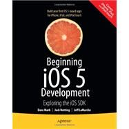 Beginning iPhone 5 Development : Exploring the iOS 5 SDK by Mark, David; Nutting, Jack; Lamarche, Jeff, 9781430236054