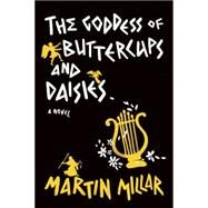 Goddess of Buttercups & Daisies A Novel by Millar, Martin, 9781593766054