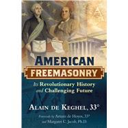 American Freemasonry by De Keghel, Alain; De Hoyos, Arturo; Jacob, Margaret C., 9781620556054