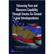 Enhancing Fires and Maneuver Capability Through Greater Air-ground Joint Interdependence by Jacobs, Jody; Johnson, David E.; Comanor, Katherine; Jamison, Lewis; Joe, Leland, 9780833046055